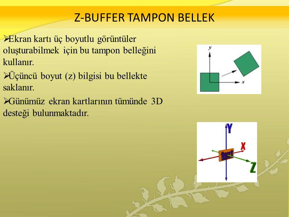 Z-BUFFER TAMPON BELLEK  Ekran kartı üç boyutlu görüntüler oluşturabilmek için bu tampon belleğini kullanır.