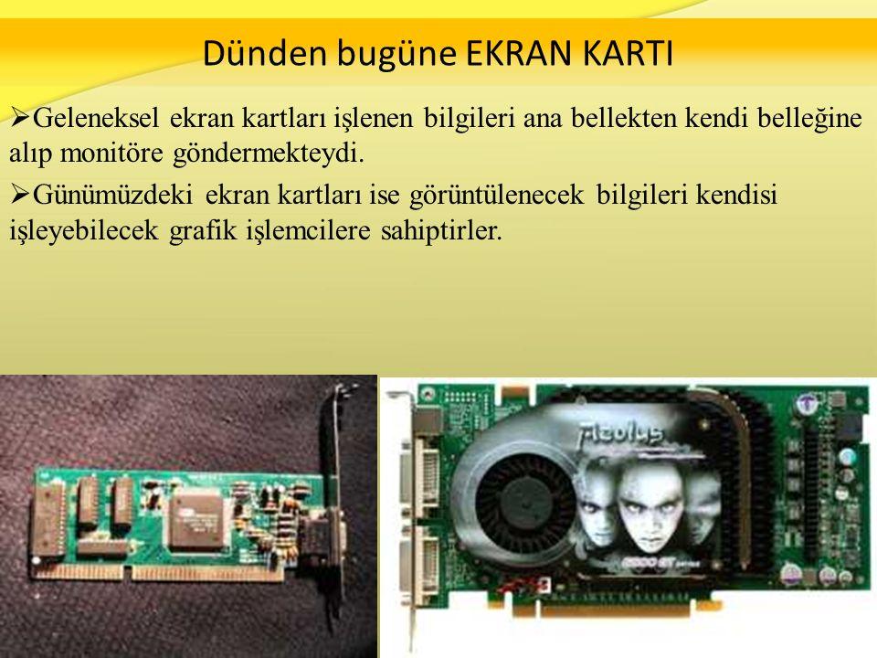 Dünden bugüne EKRAN KARTI  Geleneksel ekran kartları işlenen bilgileri ana bellekten kendi belleğine alıp monitöre göndermekteydi.