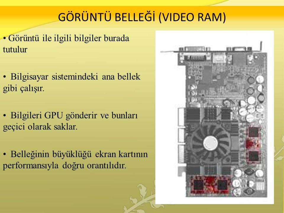 GÖRÜNTÜ BELLEĞİ (VIDEO RAM) Görüntü ile ilgili bilgiler burada tutulur Bilgisayar sistemindeki ana bellek gibi çalışır.
