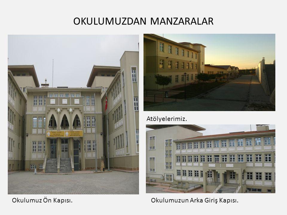 OKULUMUZDAN MANZARALAR Atölyelerimiz. Okulumuzun Arka Giriş Kapısı.Okulumuz Ön Kapısı.