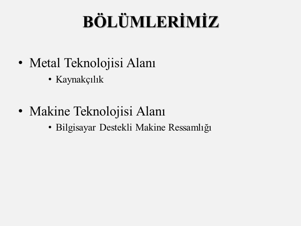 BÖLÜMLERİMİZ Metal Teknolojisi Alanı Kaynakçılık Makine Teknolojisi Alanı Bilgisayar Destekli Makine Ressamlığı