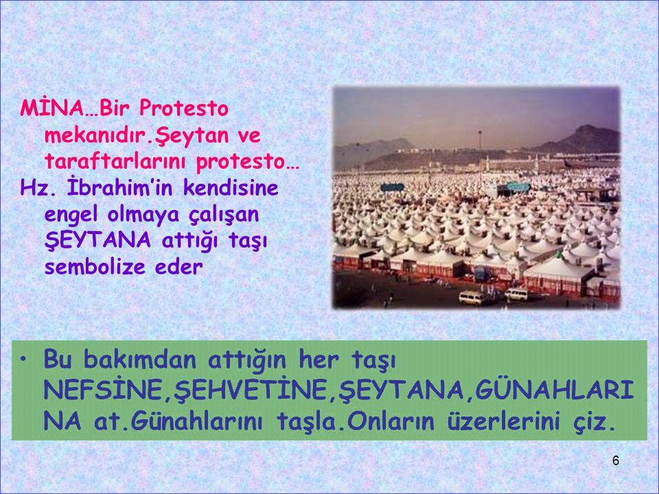 MİNA…Bir Protesto mekanıdır.Şeytan ve taraftarlarını protesto… Hz. İbrahim'in kendisine engel olmaya çalışan ŞEYTANA attığı taşı sembolize eder Bu bak