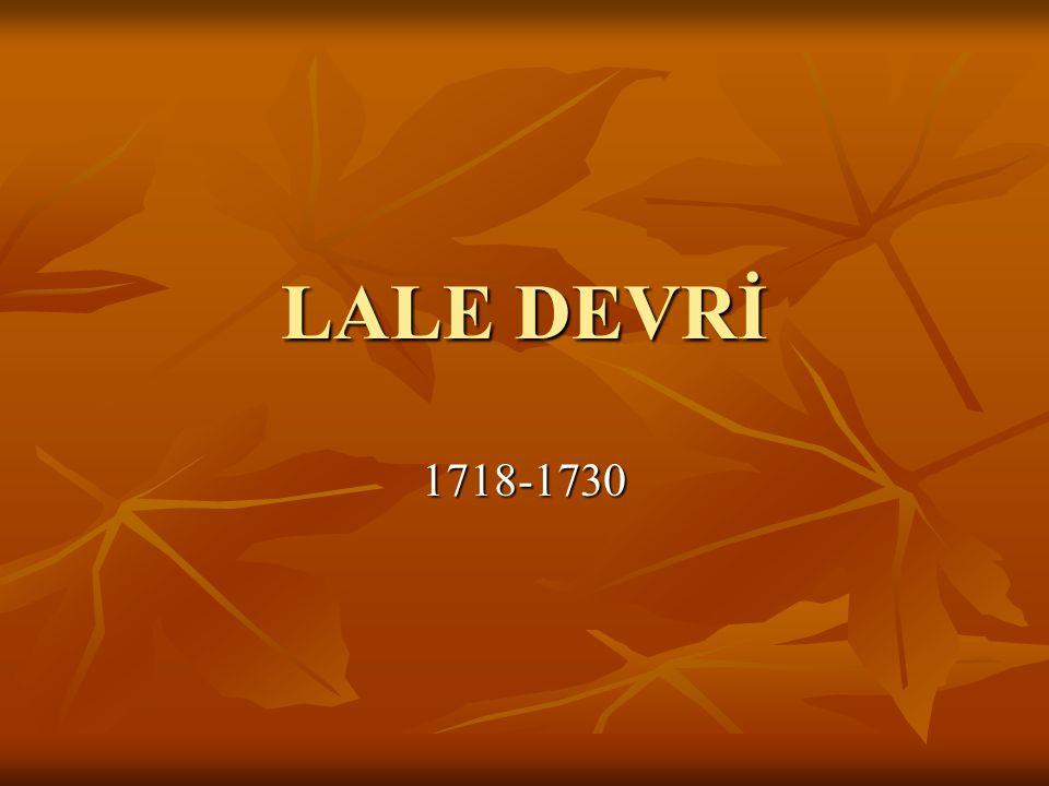 Osmanlı Tarihinde Lale Devri Diye Adlandırılan Dönem Hangi Tarih Ve Olaylar Arasındadır.