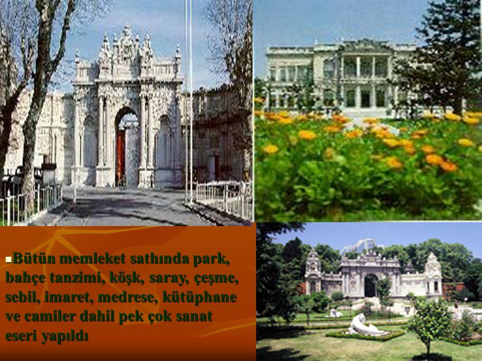 Bütün memleket sathında park, bahçe tanzimi, köşk, saray, çeşme, sebil, imaret, medrese, kütüphane ve camiler dahil pek çok sanat eseri yapıldı Bütün
