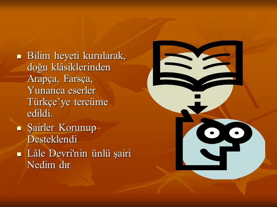 Bilim heyeti kurularak, doğu klâsiklerinden Arapça, Farsça, Yunanca eserler Türkçe'ye tercüme edildi. Bilim heyeti kurularak, doğu klâsiklerinden Arap
