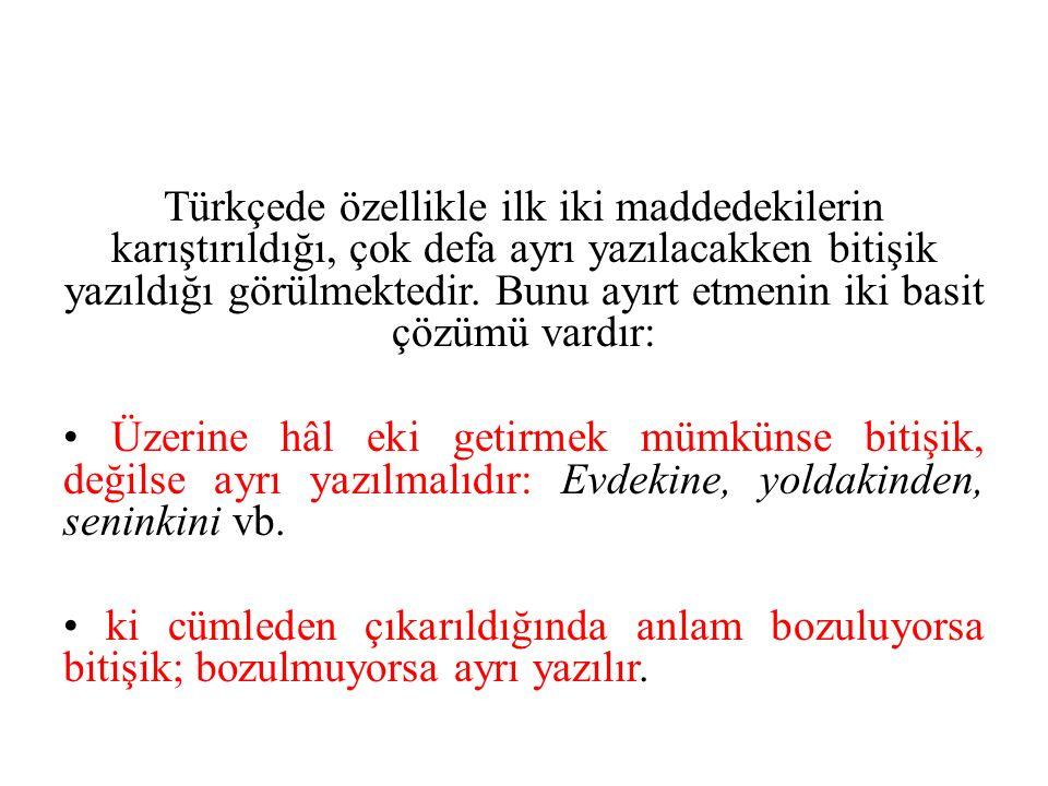 Türkçede özellikle ilk iki maddedekilerin karıştırıldığı, çok defa ayrı yazılacakken bitişik yazıldığı görülmektedir. Bunu ayırt etmenin iki basit çöz