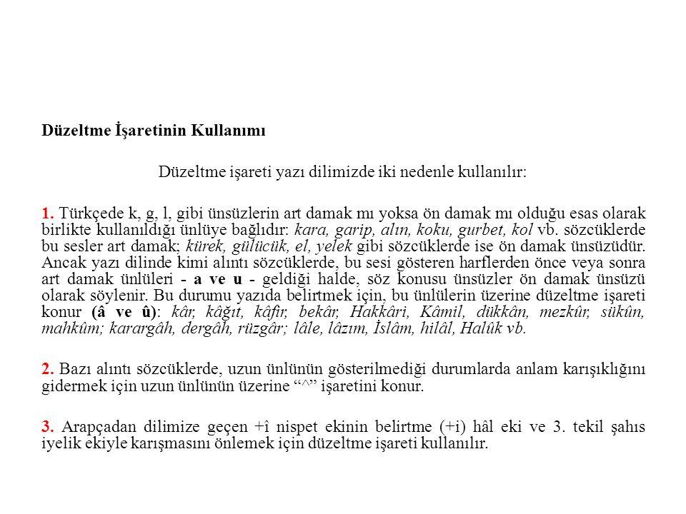 Düzeltme İşaretinin Kullanımı Düzeltme işareti yazı dilimizde iki nedenle kullanılır: 1. Türkçede k, g, l, gibi ünsüzlerin art damak mı yoksa ön damak