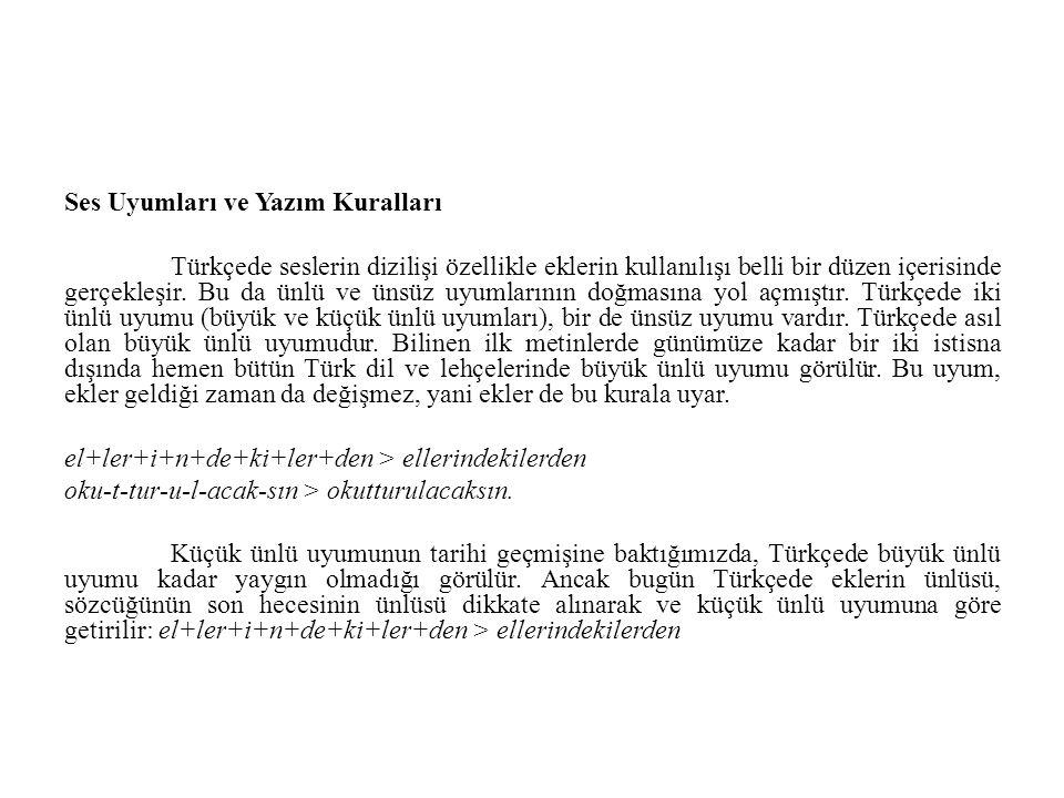 Ses Uyumları ve Yazım Kuralları Türkçede seslerin dizilişi özellikle eklerin kullanılışı belli bir düzen içerisinde gerçekleşir. Bu da ünlü ve ünsüz u