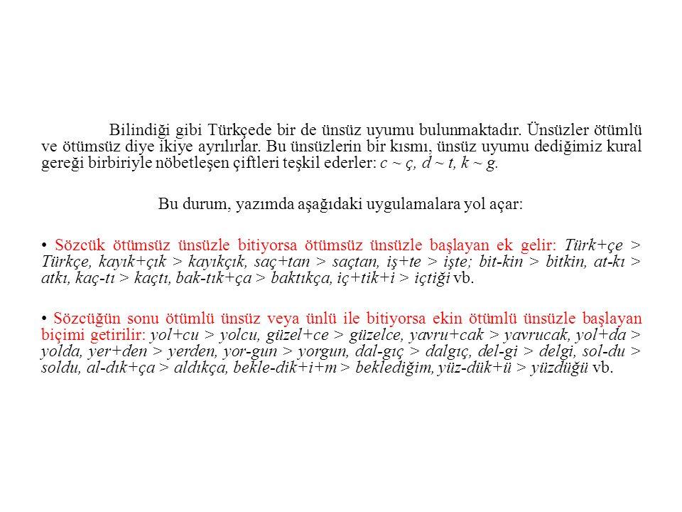 Bilindiği gibi Türkçede bir de ünsüz uyumu bulunmaktadır. Ünsüzler ötümlü ve ötümsüz diye ikiye ayrılırlar. Bu ünsüzlerin bir kısmı, ünsüz uyumu dediğ