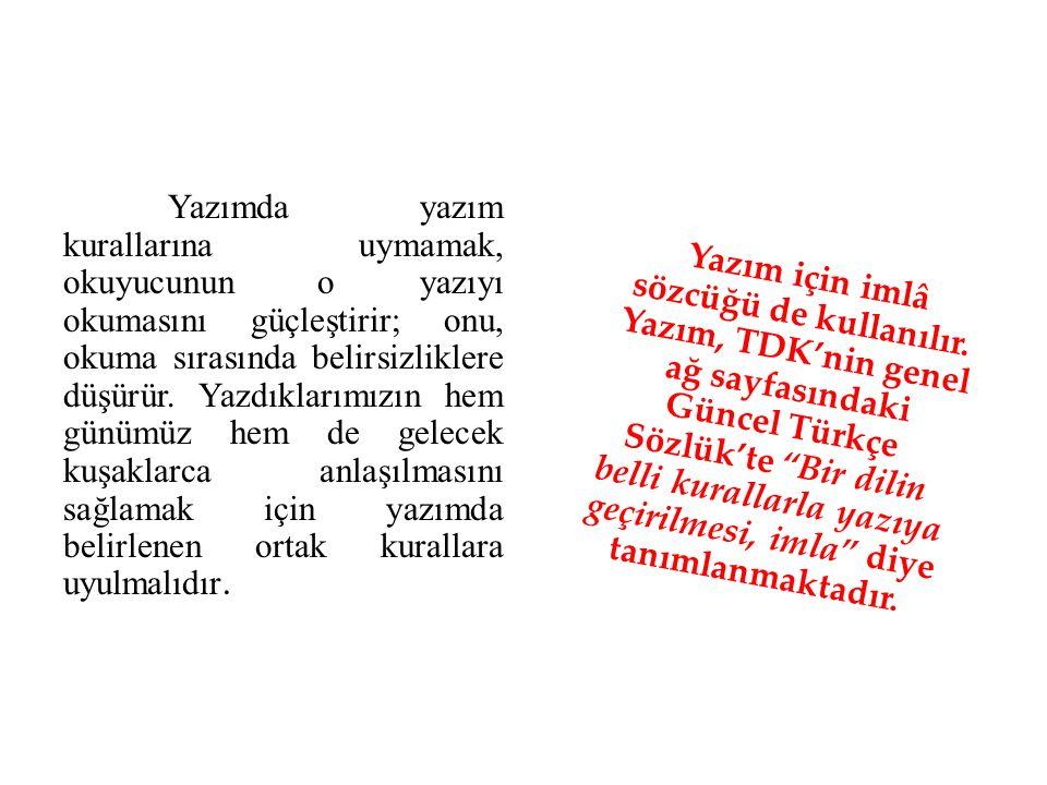 KAYNAKLAR http://www.tdk.gov.tr/ Şükrü Halûk Akalın, Vahit Türk, Süer Eker, Sema Aslan Demir, Türk Dili I, Anadolu Üniversitesi Yayınları, Eskişehir, 2012.