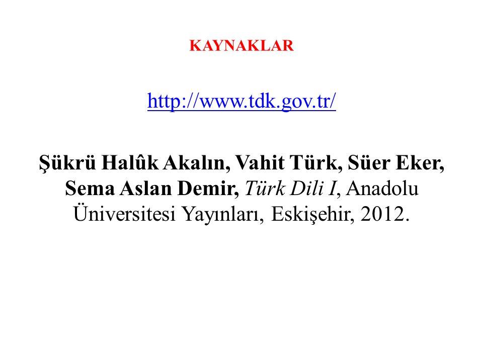 KAYNAKLAR http://www.tdk.gov.tr/ Şükrü Halûk Akalın, Vahit Türk, Süer Eker, Sema Aslan Demir, Türk Dili I, Anadolu Üniversitesi Yayınları, Eskişehir,