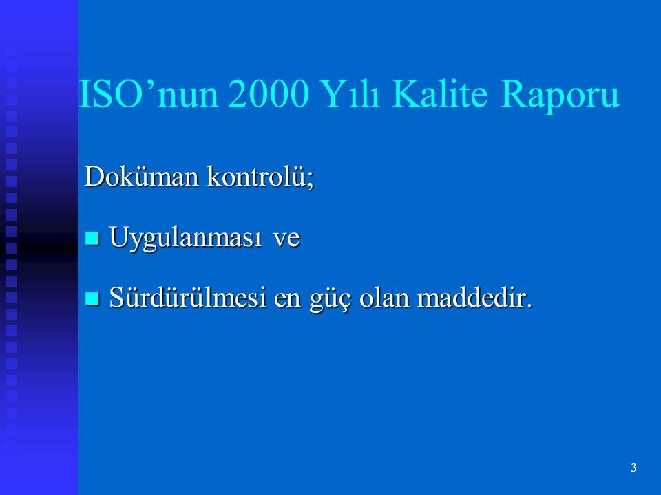 3 ISO'nun 2000 Yılı Kalite Raporu Doküman kontrolü; Uygulanması ve Uygulanması ve Sürdürülmesi en güç olan maddedir.