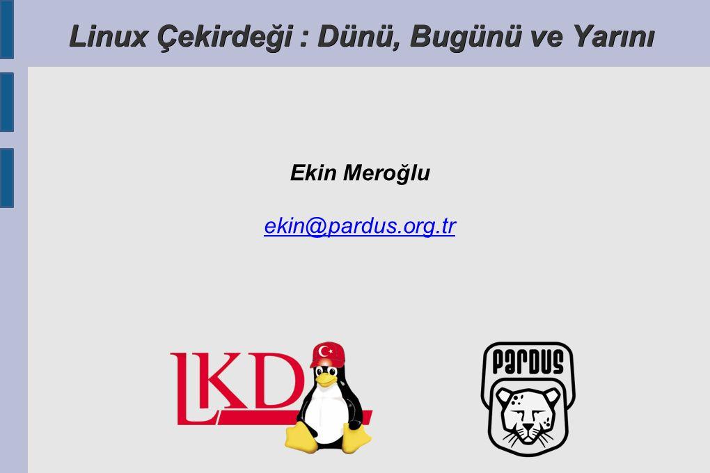 Linux Çekirdeği : Dünü, bugünü, yarını – Ekin Meroğlu, Inet-tr 2006 / Ankara Linux Çekirdeği – Bugün ● Yeni teknoljiler, hızlı geliştirme süreci – Yeni teknolojiler anında desteklenmeye başlıyor.
