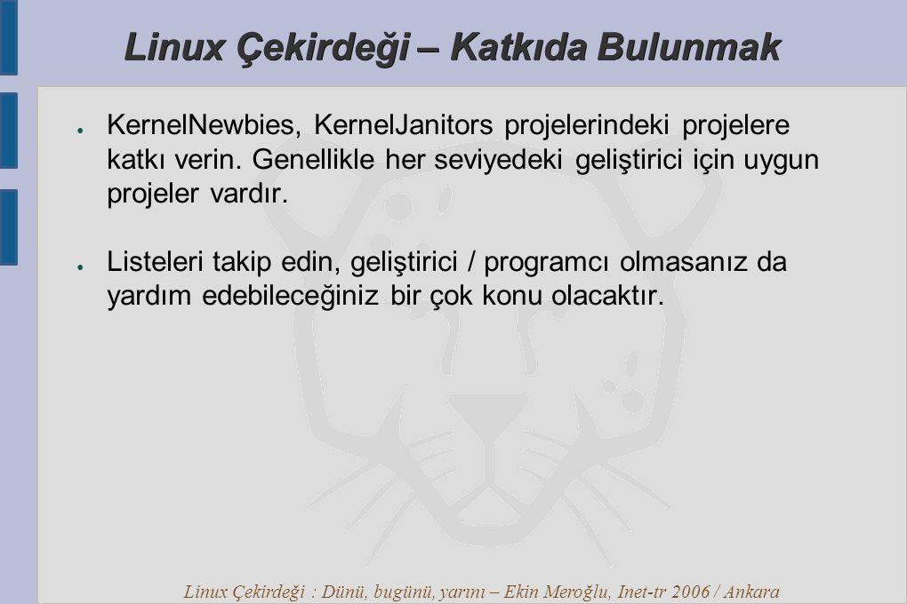 Linux Çekirdeği : Dünü, bugünü, yarını – Ekin Meroğlu, Inet-tr 2006 / Ankara Linux Çekirdeği – Katkıda Bulunmak ● KernelNewbies, KernelJanitors projelerindeki projelere katkı verin.