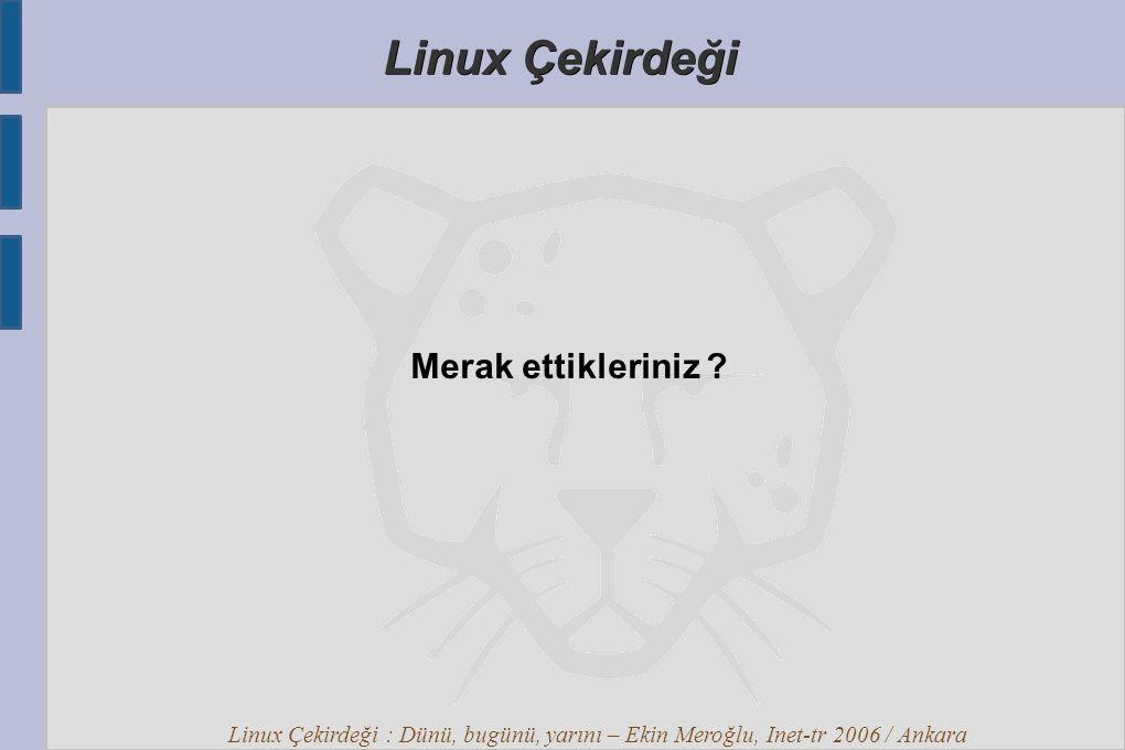 Linux Çekirdeği : Dünü, bugünü, yarını – Ekin Meroğlu, Inet-tr 2006 / Ankara Linux Çekirdeği Merak ettikleriniz