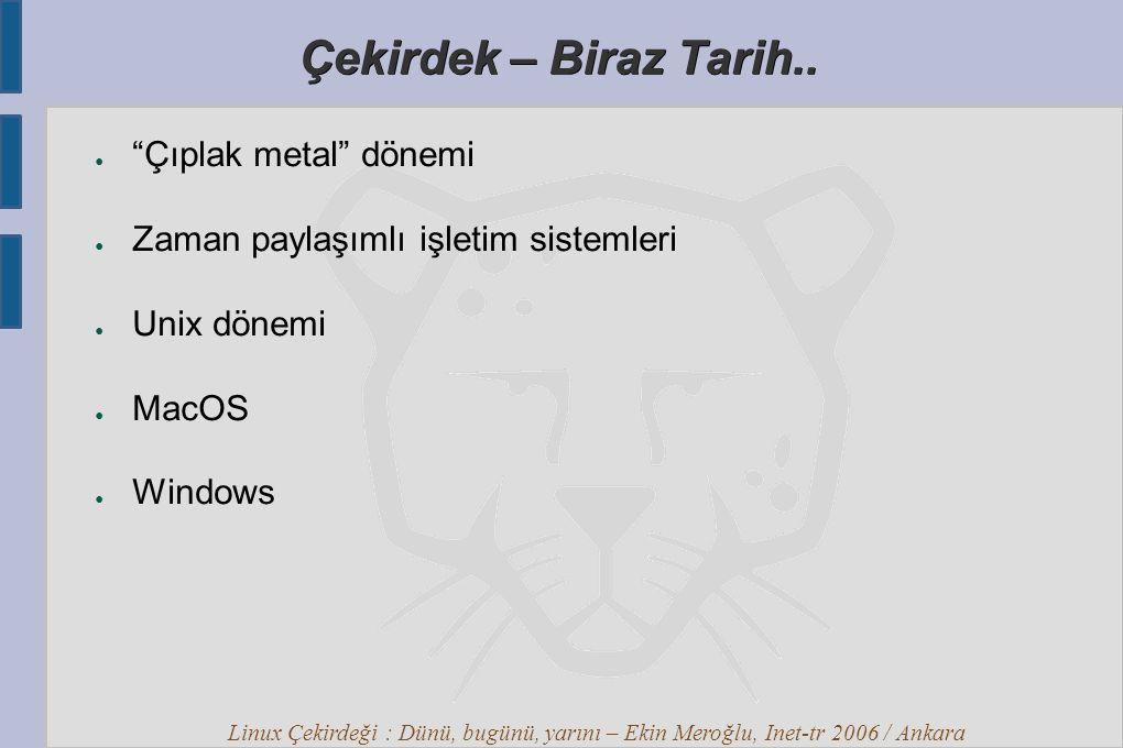 Linux Çekirdeği : Dünü, bugünü, yarını – Ekin Meroğlu, Inet-tr 2006 / Ankara Linux Çekirdeği – Biraz Daha Tarih..