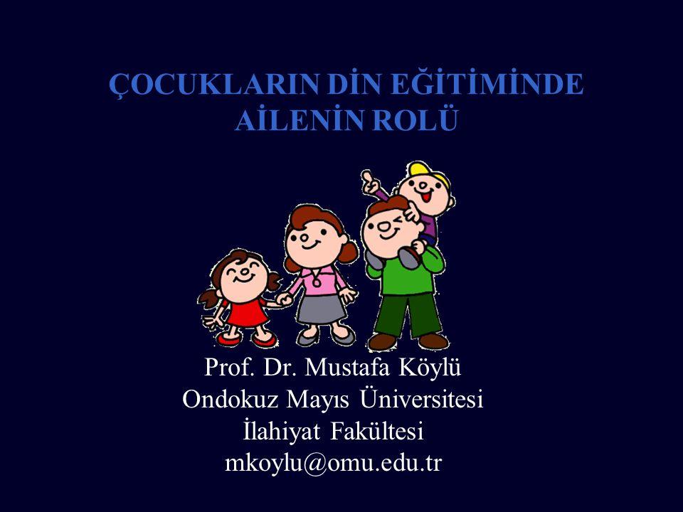 ÇOCUKLARIN DİN EĞİTİMİNDE AİLENİN ROLÜ Prof. Dr.