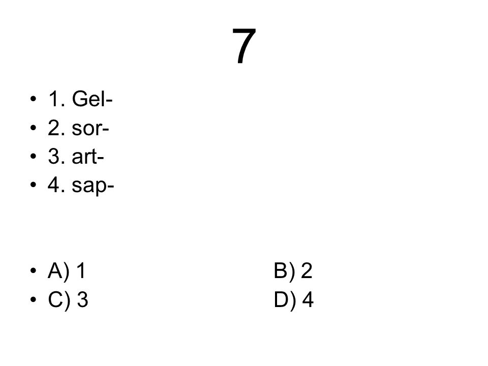 7 1. Gel- 2. sor- 3. art- 4. sap- A) 1B) 2 C) 3D) 4