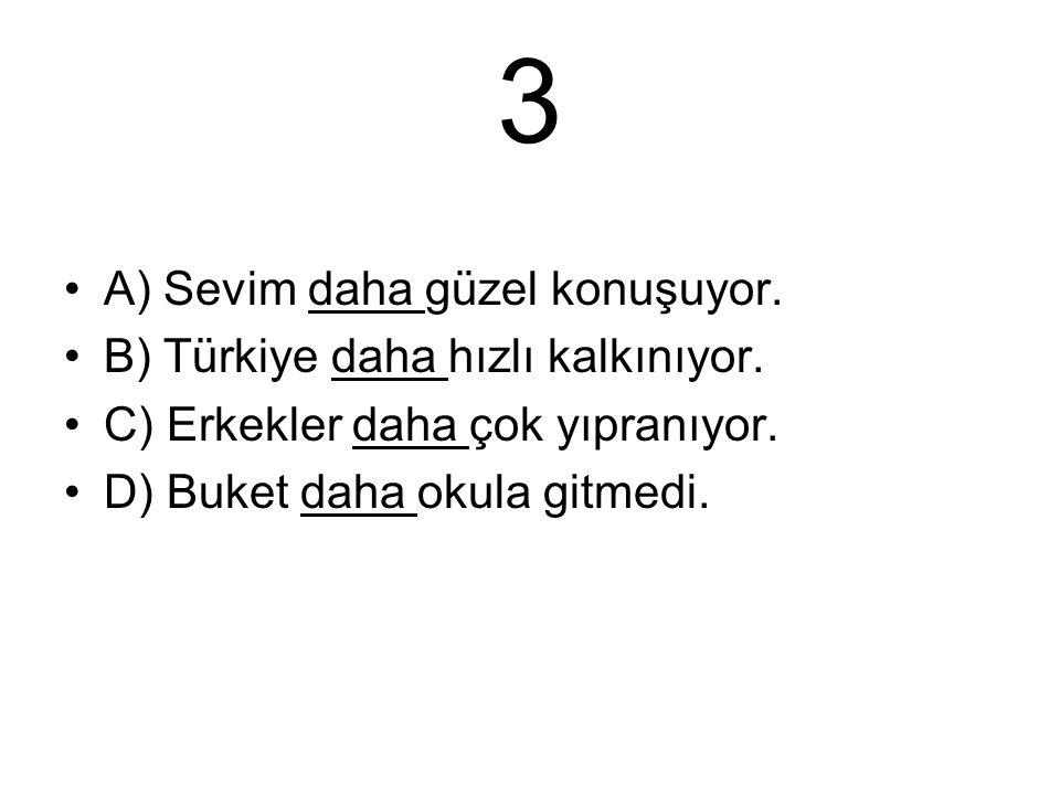 3 A) Sevim daha güzel konuşuyor. B) Türkiye daha hızlı kalkınıyor.