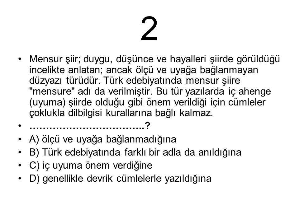 2 Mensur şiir; duygu, düşünce ve hayalleri şiirde görüldüğü incelikte anlatan; ancak ölçü ve uyağa bağlanmayan düzyazı türüdür.
