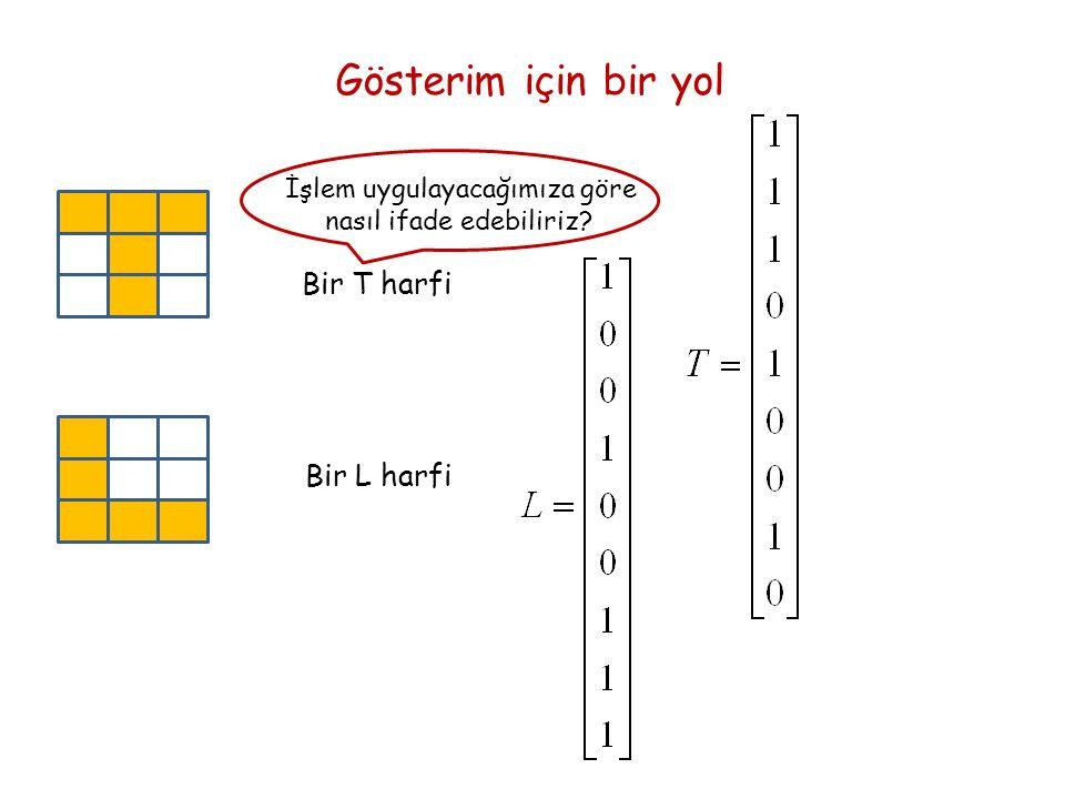 Gösterim için bir yol Bir T harfi İşlem uygulayacağımıza göre nasıl ifade edebiliriz Bir L harfi