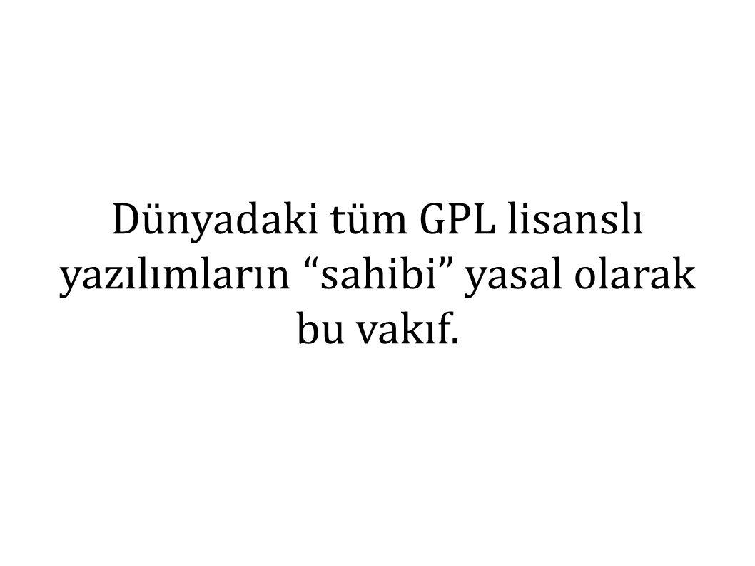 Dünyadaki tüm GPL lisanslı yazılımların sahibi yasal olarak bu vakıf.