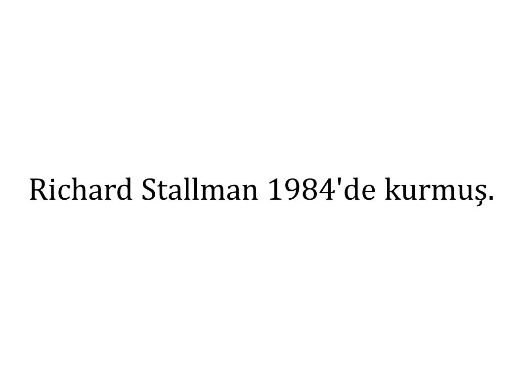 Richard Stallman 1984 de kurmuş.
