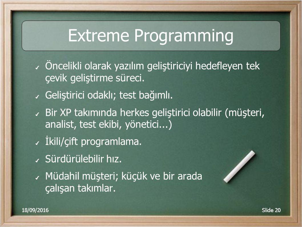 18/09/2016Slide 20 Extreme Programming ✔ Öncelikli olarak yazılım geliştiriciyi hedefleyen tek çevik geliştirme süreci. ✔ Geliştirici odaklı; test bağ