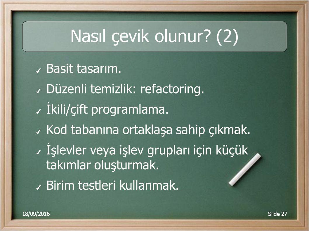 18/09/2016Slide 27 Nasıl çevik olunur. (2) ✔ Basit tasarım.
