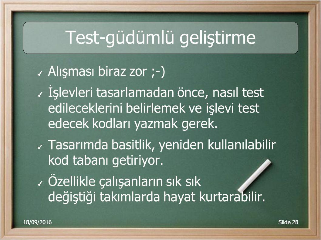 18/09/2016Slide 28 Test-güdümlü geliştirme ✔ Alışması biraz zor ;-) ✔ İşlevleri tasarlamadan önce, nasıl test edileceklerini belirlemek ve işlevi test edecek kodları yazmak gerek.