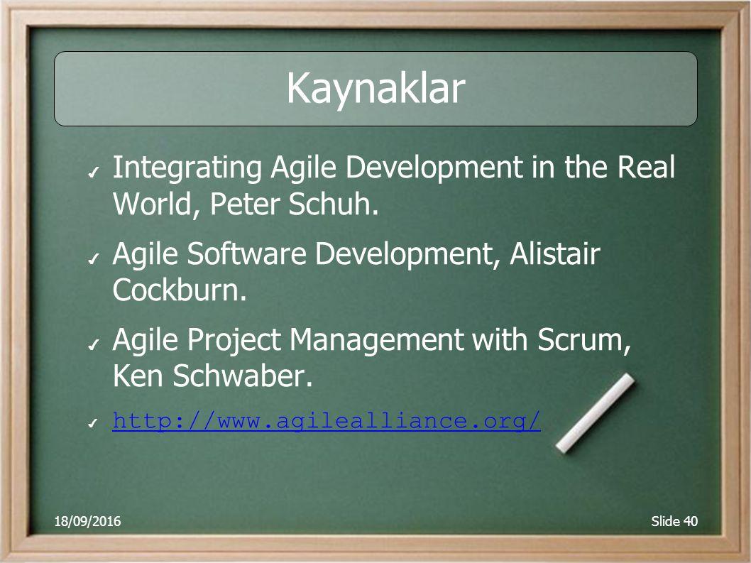 18/09/2016Slide 40 Kaynaklar ✔ Integrating Agile Development in the Real World, Peter Schuh. ✔ Agile Software Development, Alistair Cockburn. ✔ Agile