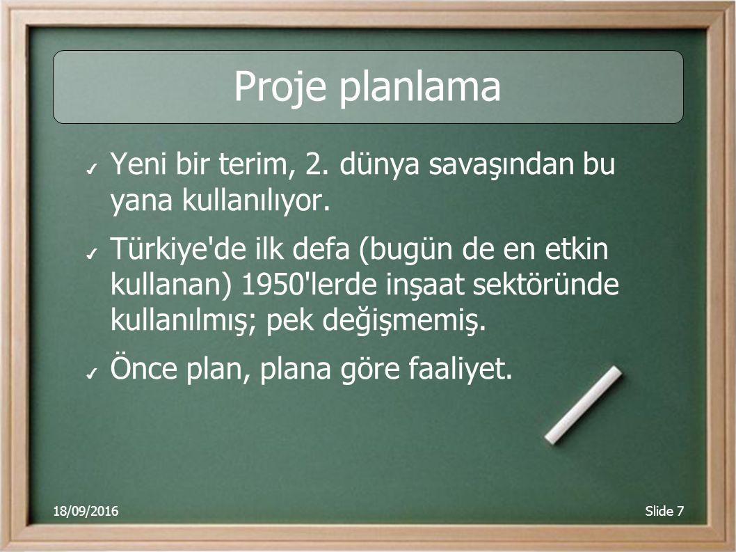 18/09/2016Slide 7 Proje planlama ✔ Yeni bir terim, 2. dünya savaşından bu yana kullanılıyor. ✔ Türkiye'de ilk defa (bugün de en etkin kullanan) 1950'l