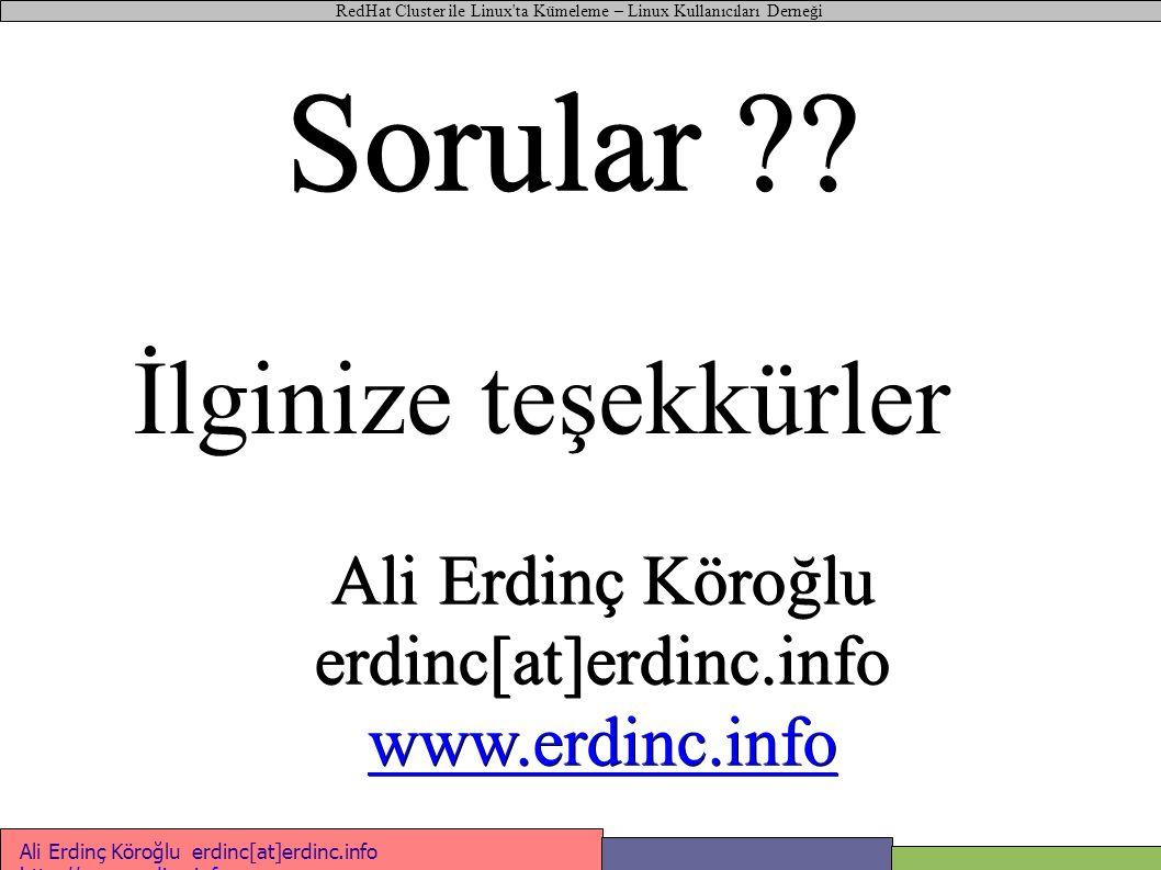 Sorular ?? RedHat Cluster ile Linux'ta Kümeleme – Linux Kullanıcıları Derneği Ali Erdinç Köroğlu erdinc[at]erdinc.info http://www.erdinc.info http://w