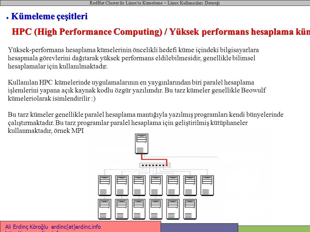 RedHat Cluster ile Linux ta Kümeleme – Linux Kullanıcıları Derneği Ali Erdinç Köroğlu erdinc[at]erdinc.info http://www.erdinc.info http://www.erdinc.info #!/bin/bash # Mysql sunucusu başlat-durdur betiği case $1 in start ) ifconfig bond0:0 212.12.12.13 netmask 255.255.255.0 mount /dev/sdb1 /db /etc/init.d/mysqld start ;; stop ) /etc/init.d/mysqld stop umount /dev/sdb1 service network restart ;; esac ● Aktif / Aktif Kümeler Sunuc u2