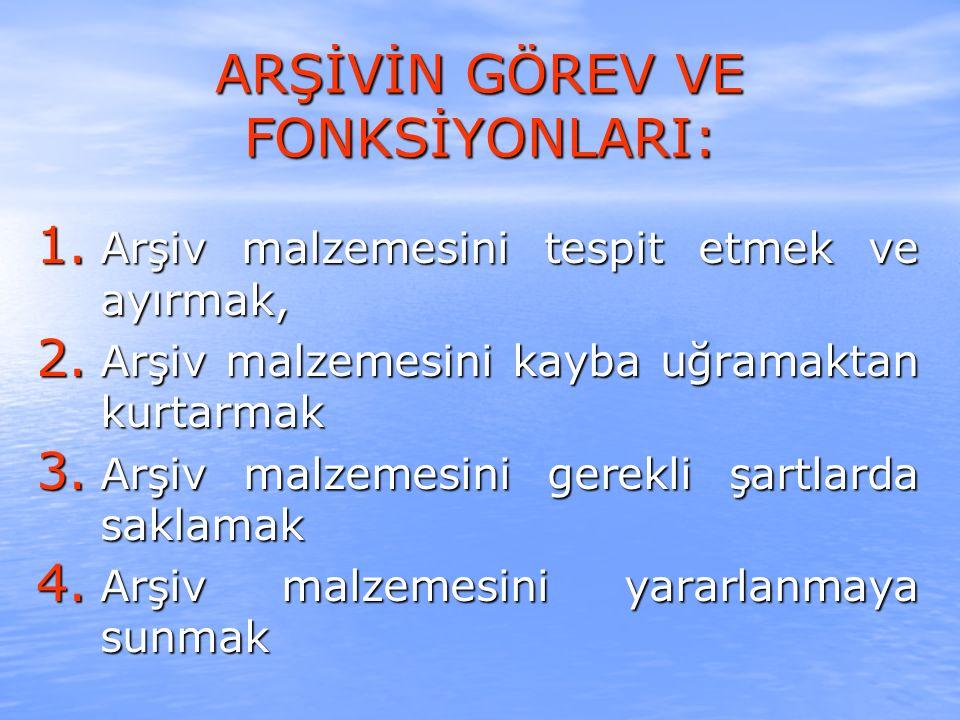 ARŞİV MALZEMESİ (1) 1- Türk Devlet ve millet hayatını ilgilendiren, 2- En son işlem tarihi üzerinden otuz yıl geçmiş veya üzerinden onbeş yıl geçtikten sonra kesin sonuca bağlanmış, 3- Kurumların işlemleri sonucunda teşekkül etmiş ve onlar tarafından muhafazası gereken,