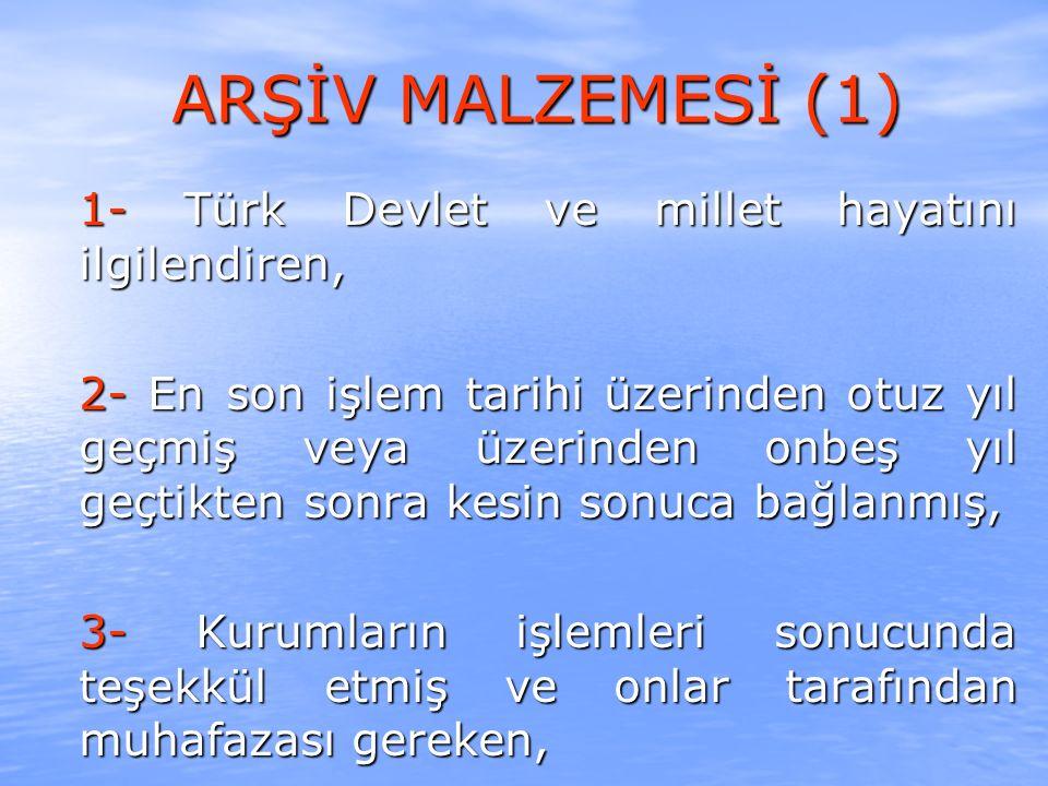 ARŞİV MALZEMESİ (2) 4- Türk milletinin geleceğine tarihi, siyasi, sosyal, kültürel, hukuki ve teknik değer olarak intikal etmesi gereken, 5- Devlet hakları ile milletlerarası hakları belgelemeye, korumaya, 6- Tarihi, hukuki, idari, askeri, iktisadi, dini, ilmi, edebi, estetik, kültürel, biyografik, jeneolojik ve teknik herhangi bir konuyu aydınlatmaya, düzenlemeye, tespite yarayan,