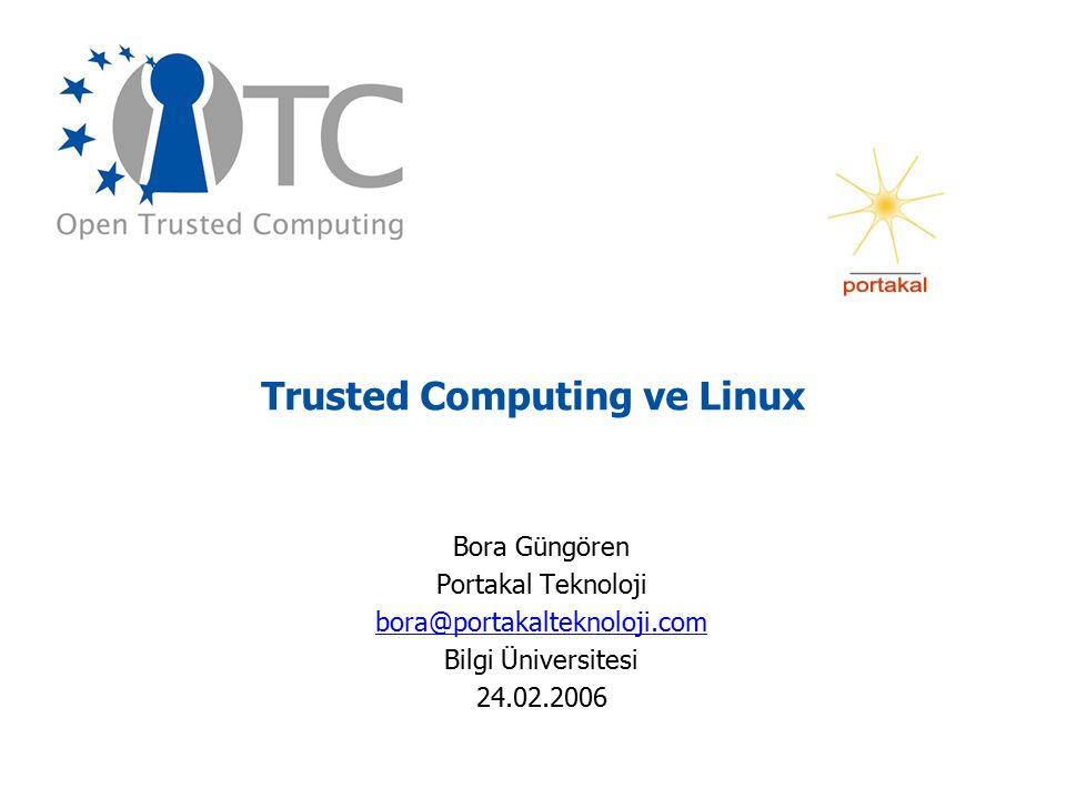 Trusted Computing ve Linux Bora Güngören Portakal Teknoloji bora@portakalteknoloji.com Bilgi Üniversitesi 24.02.2006