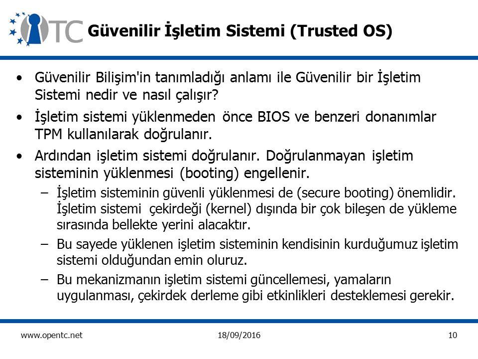 10 www.opentc.net18/09/2016 Güvenilir İşletim Sistemi (Trusted OS) Güvenilir Bilişim in tanımladığı anlamı ile Güvenilir bir İşletim Sistemi nedir ve nasıl çalışır.