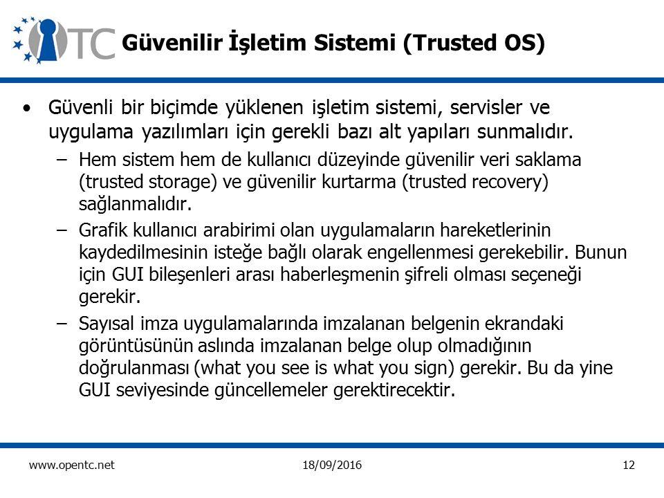 12 www.opentc.net18/09/2016 Güvenilir İşletim Sistemi (Trusted OS) Güvenli bir biçimde yüklenen işletim sistemi, servisler ve uygulama yazılımları için gerekli bazı alt yapıları sunmalıdır.