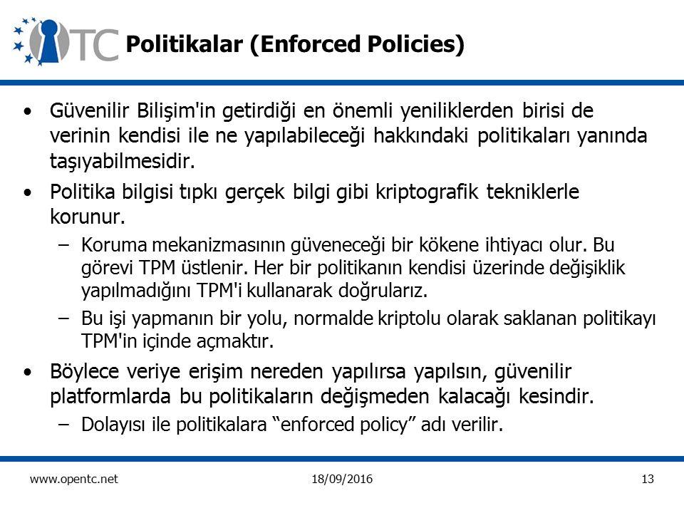 13 www.opentc.net18/09/2016 Politikalar (Enforced Policies) Güvenilir Bilişim in getirdiği en önemli yeniliklerden birisi de verinin kendisi ile ne yapılabileceği hakkındaki politikaları yanında taşıyabilmesidir.