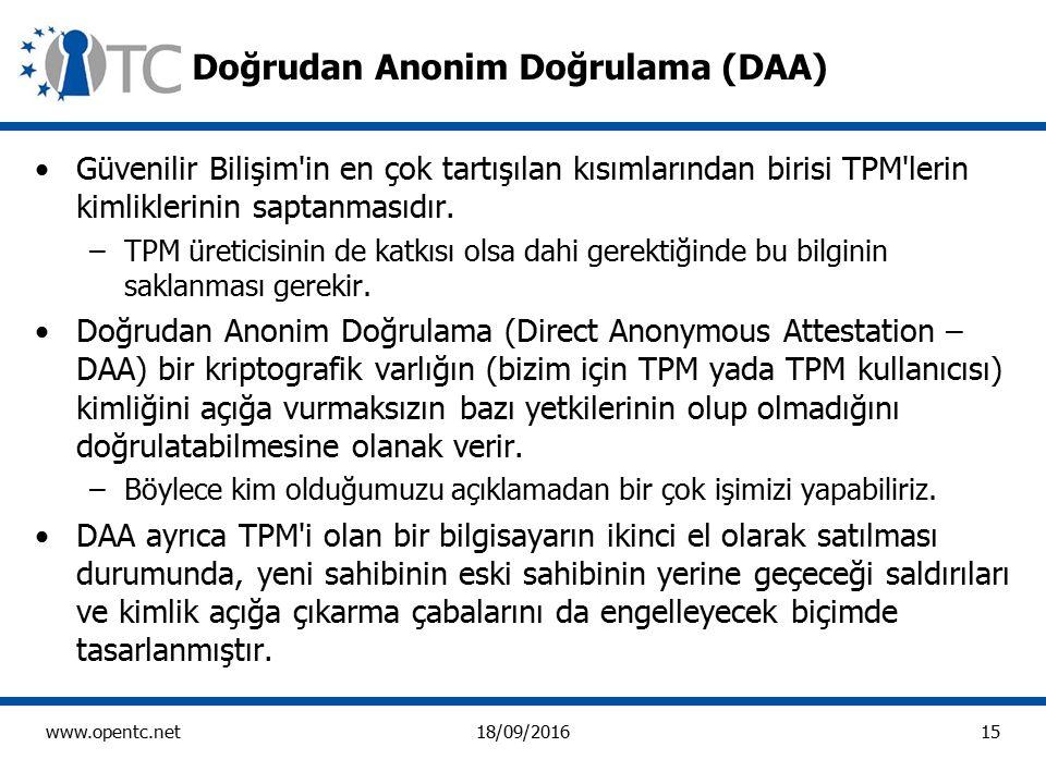 15 www.opentc.net18/09/2016 Doğrudan Anonim Doğrulama (DAA) Güvenilir Bilişim in en çok tartışılan kısımlarından birisi TPM lerin kimliklerinin saptanmasıdır.