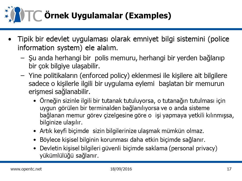 17 www.opentc.net18/09/2016 Örnek Uygulamalar (Examples) Tipik bir edevlet uygulaması olarak emniyet bilgi sistemini (police information system) ele alalım.