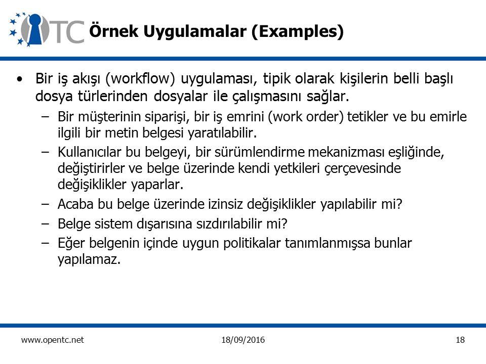 18 www.opentc.net18/09/2016 Örnek Uygulamalar (Examples) Bir iş akışı (workflow) uygulaması, tipik olarak kişilerin belli başlı dosya türlerinden dosyalar ile çalışmasını sağlar.