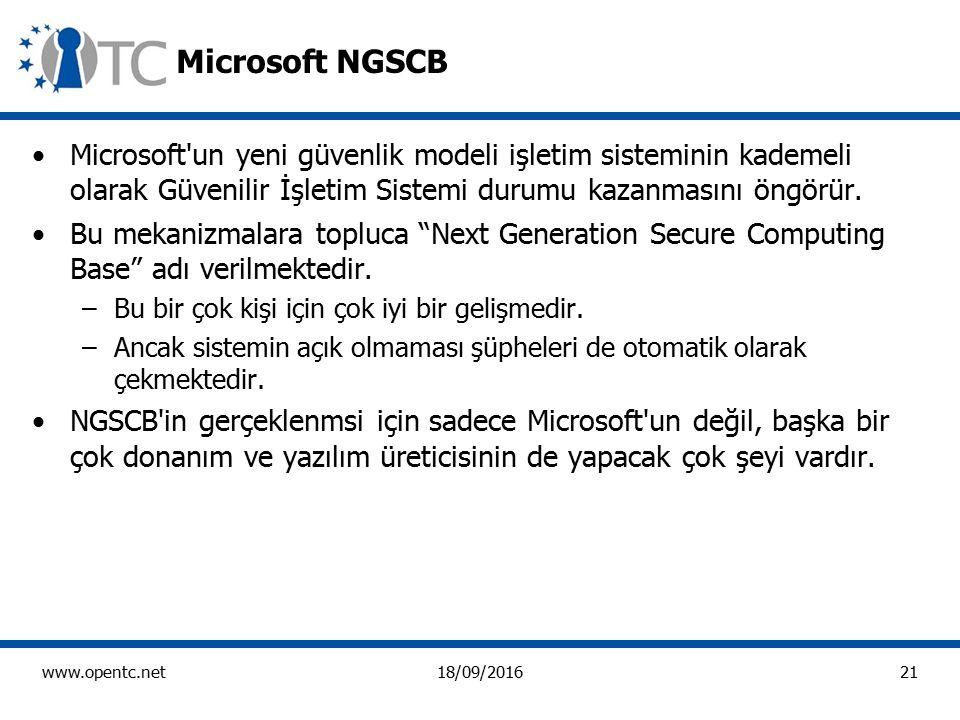 21 www.opentc.net18/09/2016 Microsoft NGSCB Microsoft un yeni güvenlik modeli işletim sisteminin kademeli olarak Güvenilir İşletim Sistemi durumu kazanmasını öngörür.