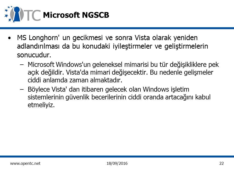 22 www.opentc.net18/09/2016 Microsoft NGSCB MS Longhorn un gecikmesi ve sonra Vista olarak yeniden adlandırılması da bu konudaki iyileştirmeler ve geliştirmelerin sonucudur.