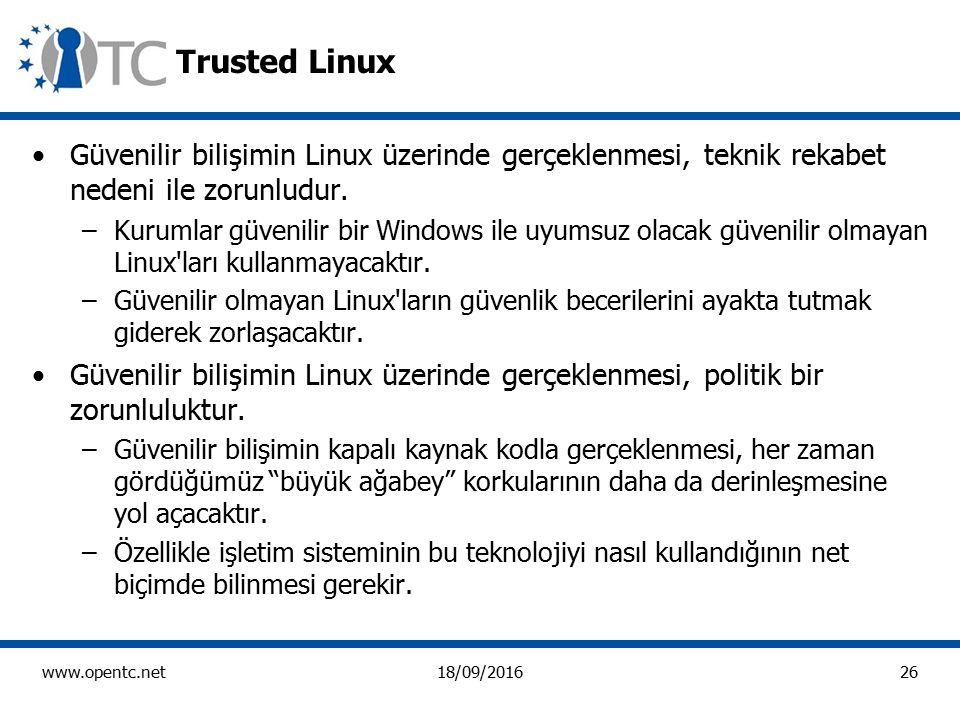 26 www.opentc.net18/09/2016 Trusted Linux Güvenilir bilişimin Linux üzerinde gerçeklenmesi, teknik rekabet nedeni ile zorunludur.