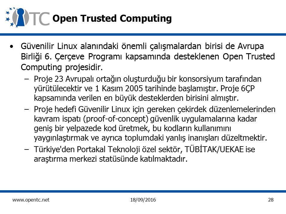 28 www.opentc.net18/09/2016 Open Trusted Computing Güvenilir Linux alanındaki önemli çalışmalardan birisi de Avrupa Birliği 6.