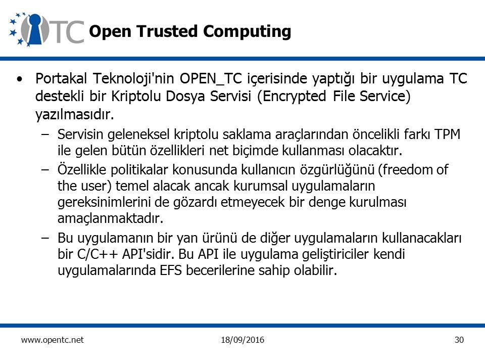 30 www.opentc.net18/09/2016 Open Trusted Computing Portakal Teknoloji nin OPEN_TC içerisinde yaptığı bir uygulama TC destekli bir Kriptolu Dosya Servisi (Encrypted File Service) yazılmasıdır.