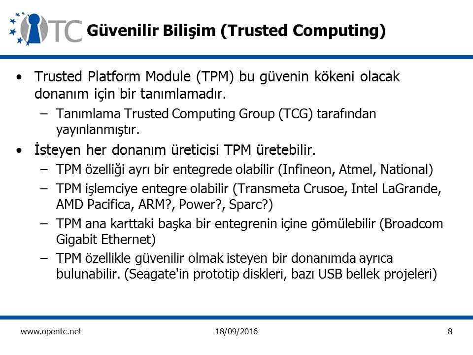 8 www.opentc.net18/09/2016 Güvenilir Bilişim (Trusted Computing) Trusted Platform Module (TPM) bu güvenin kökeni olacak donanım için bir tanımlamadır.