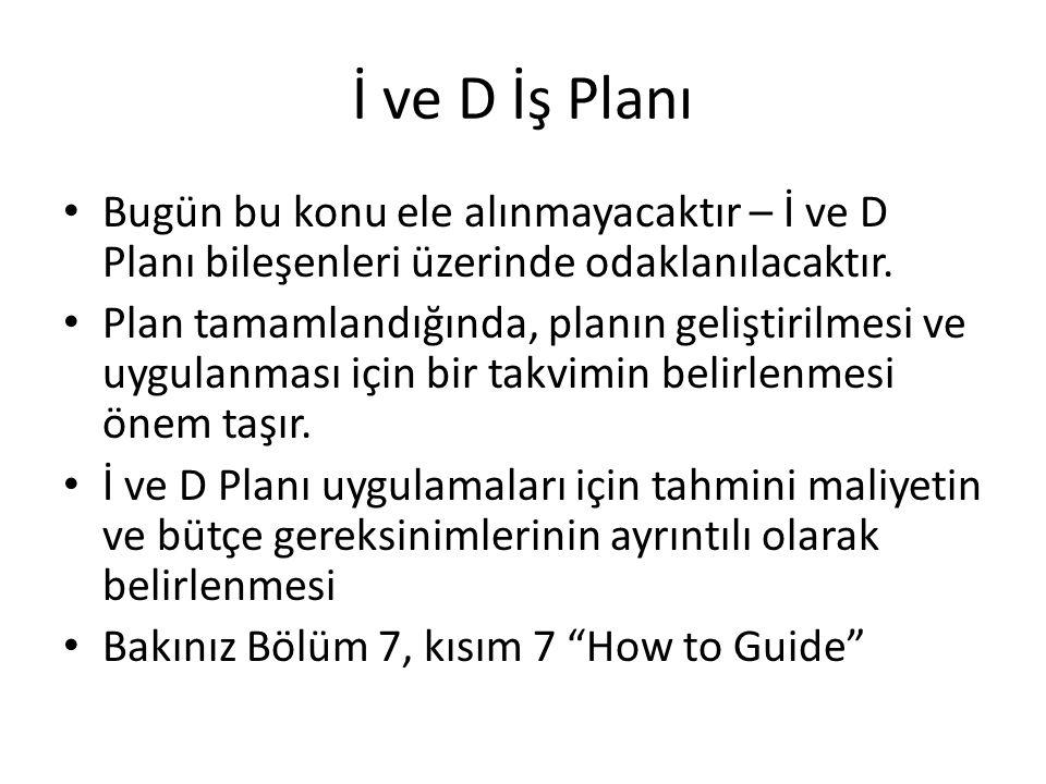 İ ve D İş Planı Bugün bu konu ele alınmayacaktır – İ ve D Planı bileşenleri üzerinde odaklanılacaktır.